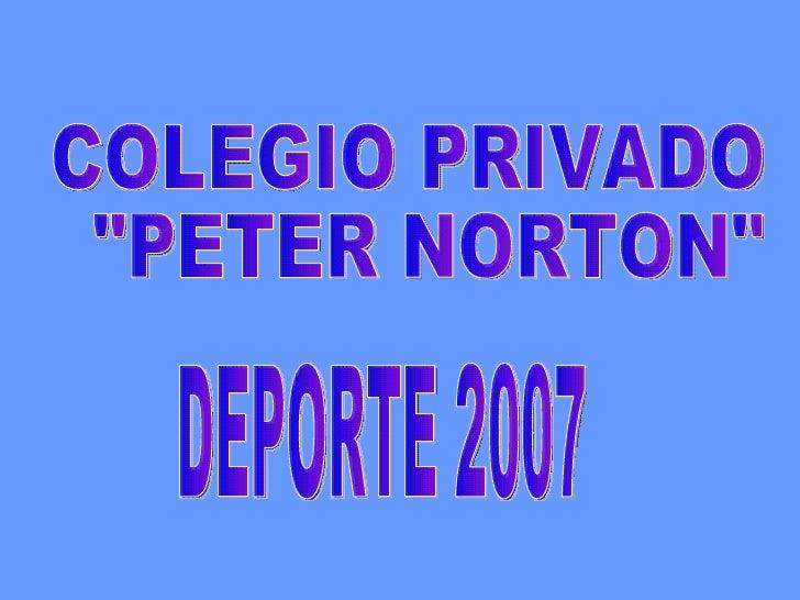 """DEPORTE 2007 COLEGIO PRIVADO """"PETER NORTON"""""""