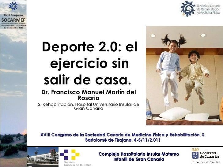 Deporte 2.0: el ejercicio sin salir de casa.  Dr. Francisco Manuel Martín del Rosario S. Rehabilitación. Hospital Universi...