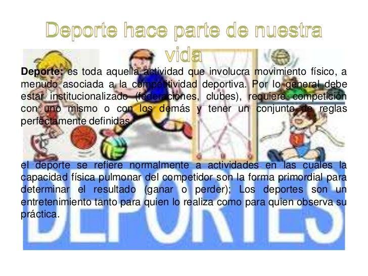 Deporte hace parte de nuestra vida<br />Deporte:es toda aquella actividad que involucra movimiento físico, a menudo asoci...