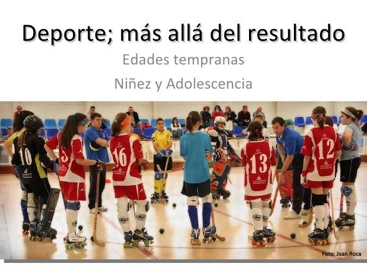 Deporte; más allá del resultado Edades tempranas Niñez y Adolescencia Foto: Joan Roca