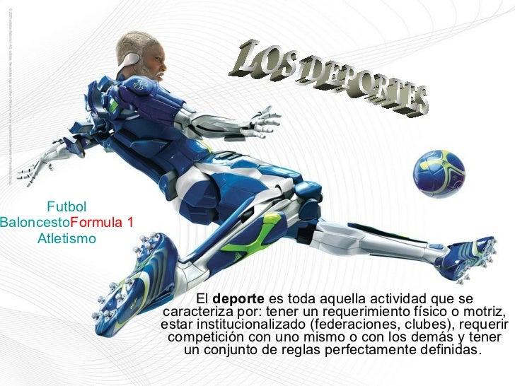 Futbol Baloncesto Formula 1 Atletismo El  deporte  es toda aquella actividad que se caracteriza por: tener un requerimient...
