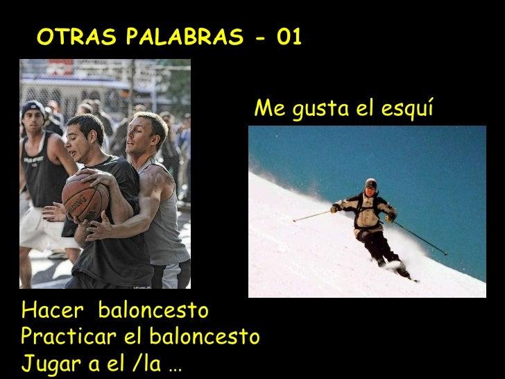 OTRAS PALABRAS - 01 Me gusta el esqu í Hacer  baloncesto Practicar el baloncesto Jugar a el /la …