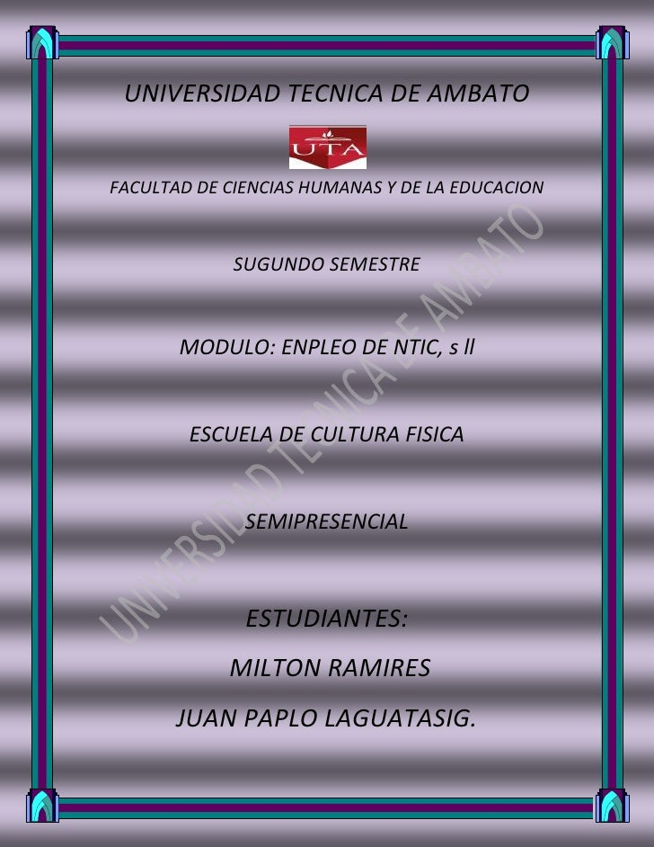 UNIVERSIDAD TECNICA DE AMBATO<br />2358390-4444<br />FACULTAD DE CIENCIAS HUMANAS Y DE LA EDUCACION<br />SUGUNDO SEMESTRE<...