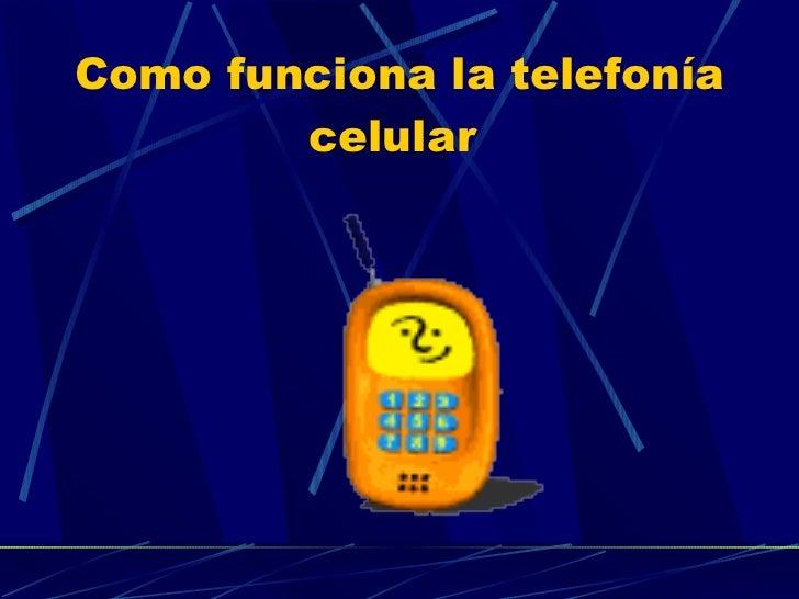 Como funciona la telefonía celular