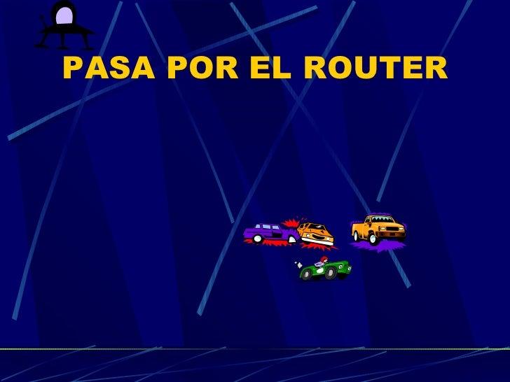 PASA POR EL ROUTER