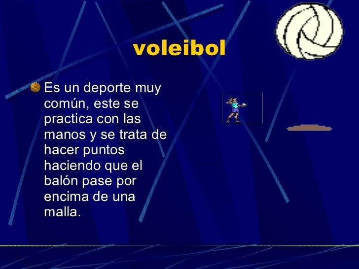 voleibol <ul><li>Es un deporte muy común, este se practica con las manos y se trata de hacer puntos haciendo que el balón ...