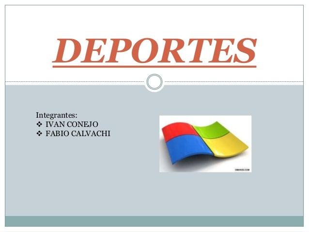DEPORTESIntegrantes: IVAN CONEJO FABIO CALVACHI