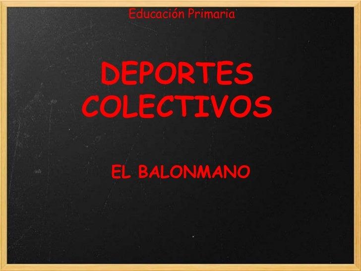 Educación Primaria DEPORTESCOLECTIVOS EL BALONMANO