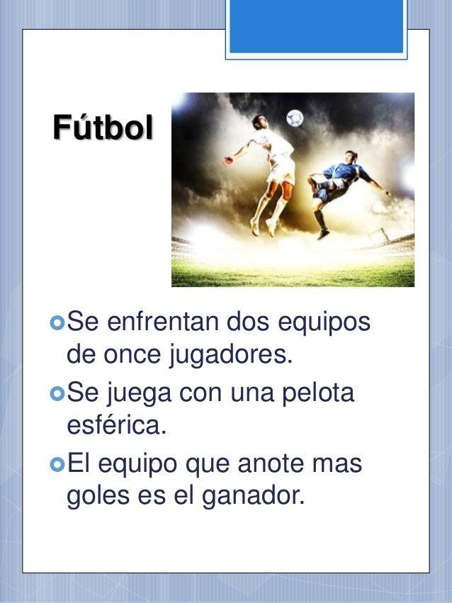 Voleibol Se juega entre dos equipos conformado por seis jugadores. El balón es esférico. Gana el equipo que consigue an...