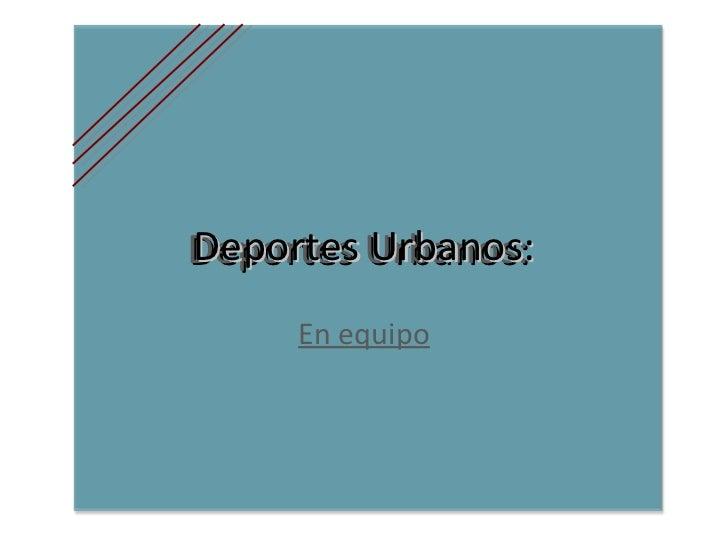 Deportes Urbanos: En equipo Deportes Urbanos:
