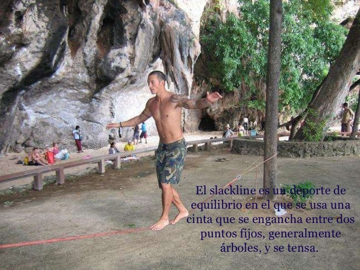 Elslacklinees un deportede equilibrio en el que se usa una cinta que se engancha entre dos puntos fijos, generalmente á...