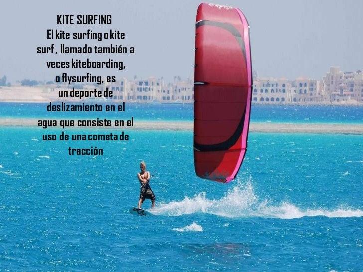 KITE SURFING  Elkite surfingokite surf, llamado también a veceskiteboarding, oflysurfing, es undeportede deslizami...