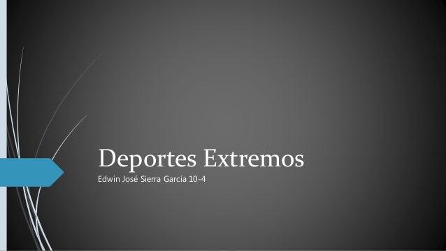 Deportes Extremos Edwin José Sierra García 10-4