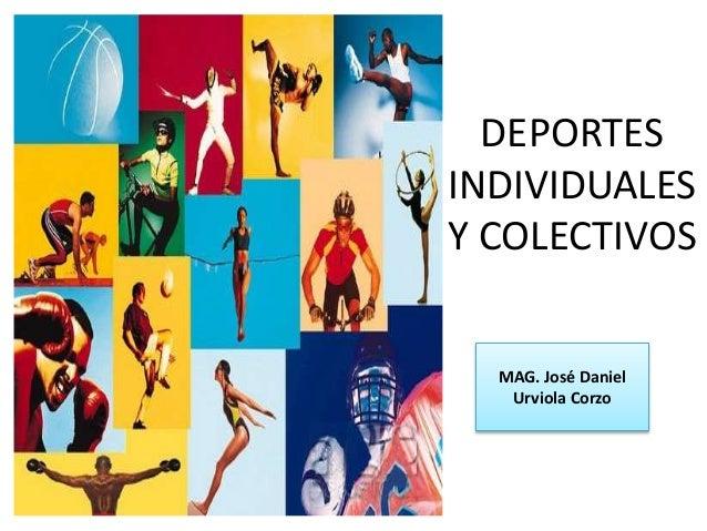 DEPORTES  INDIVIDUALES  Y COLECTIVOS  MAG. José Daniel  Urviola Corzo