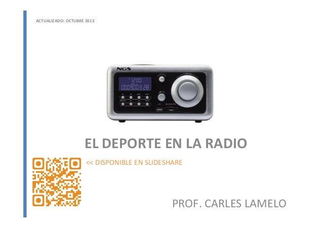EL  DEPORTE  EN  LA  RADIO   PROF.  CARLES  LAMELO   ACTUALIZADO:  OCTUBRE  2013   <<  DISPONIBLE...