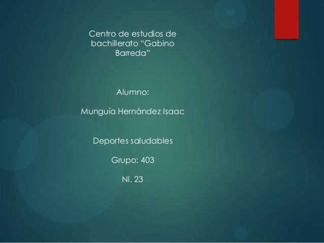 "Centro de estudios de bachillerato ""Gabino Barreda"" Alumno: Munguía Hernández Isaac Deportes saludables Grupo: 403 Nl. 23"