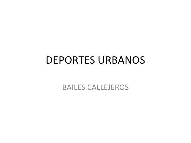 DEPORTES URBANOS<br />BAILES CALLEJEROS<br />