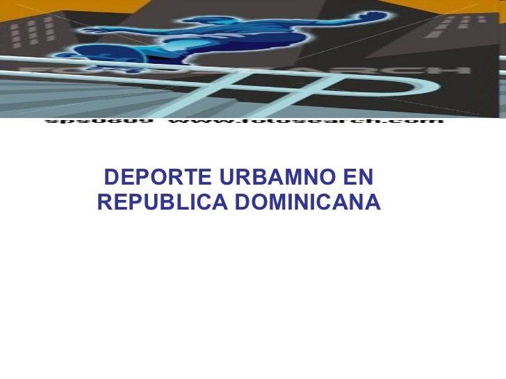 DEPORTE URBAMNO EN REPUBLICA DOMINICANA