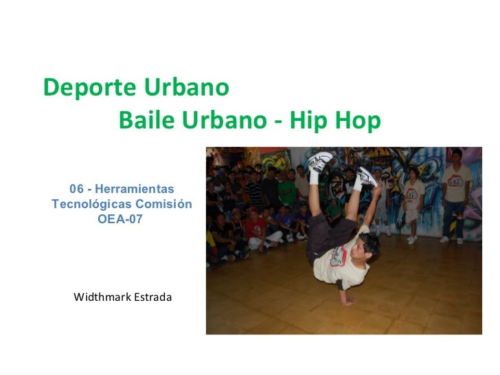 Deporte Urbano Baile Urbano - Hip Hop 06 - Herramientas Tecnológicas Comisión OEA-07   Widthmark Estrada