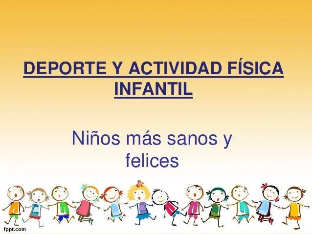 DEPORTE Y ACTIVIDAD FÍSICA  INFANTIL  Niños más sanos y  felices