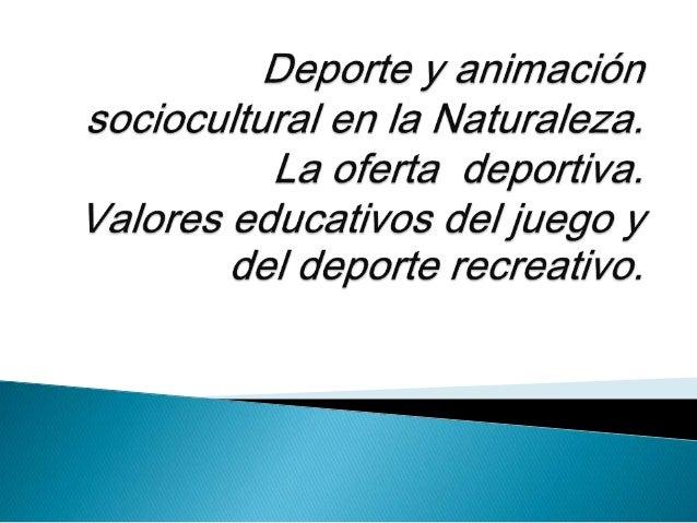  El contacto con la naturaleza brinda  posibilidades educativas: facilita el  descubrimiento del entorno físico, social y...