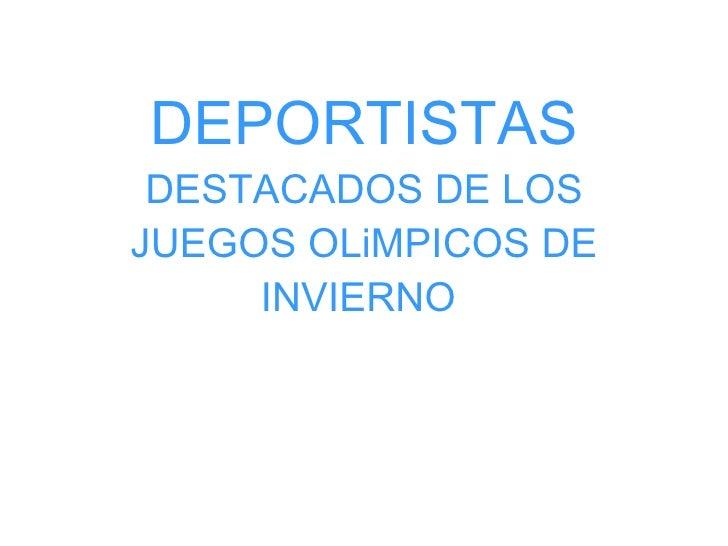 DEPORTISTAS  DESTACADOS DE LOS JUEGOS OLiMPICOS DE INVIERNO