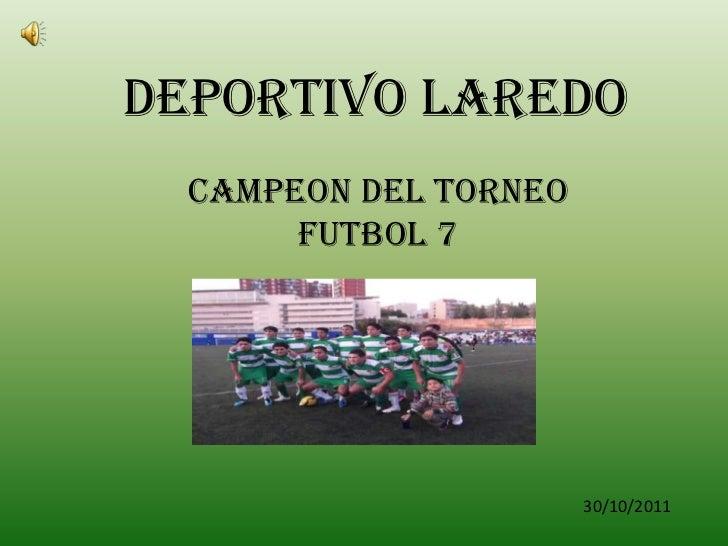 DEPORTIVO LAREDO  CAMPEON DEL TORNEO       FUTBOL 7                       30/10/2011