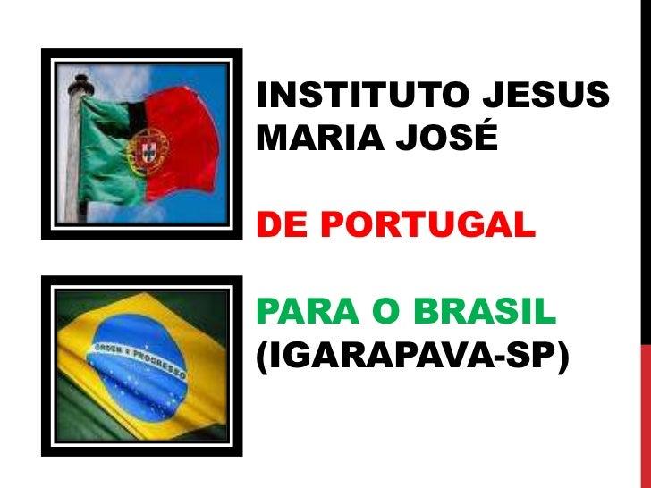 Instituto Jesus Maria JoséDe Portugalpara o Brasil (Igarapava-sp)<br />