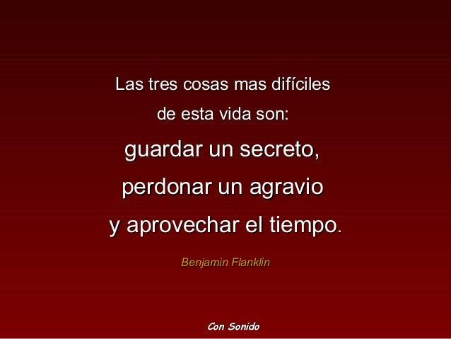 Las tres cosas mas difícilesLas tres cosas mas difíciles de esta vida son:de esta vida son: guardar un secreto,guardar un ...