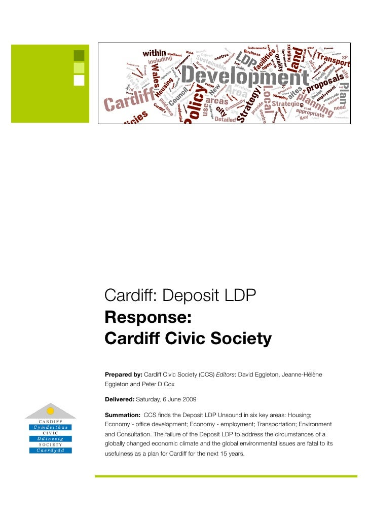 Cardiff: Deposit LDP Response: Cardiff Civic Society Prepared by: Cardiff Civic Society (CCS) Editors: David Eggleton, Jea...