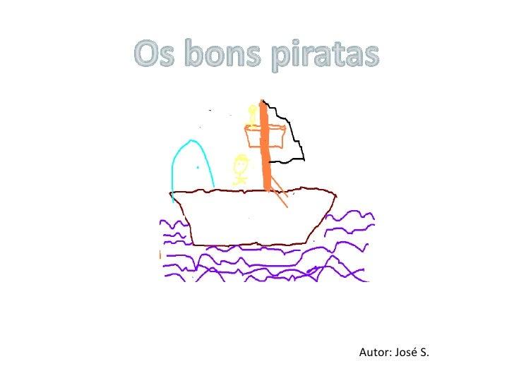 Os bons piratas<br />Autor: José S.<br />