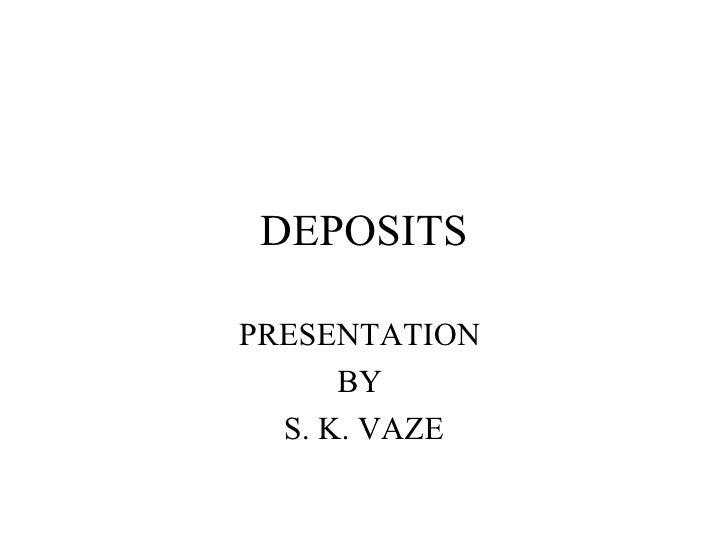 DEPOSITS PRESENTATION  BY  S. K. VAZE