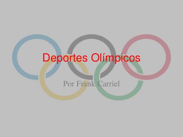 Deportes Olímpicos<br />Por Frank Carriel<br />