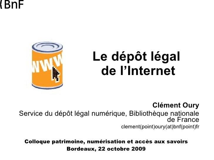 Le dépôt légal  de l'Internet Clément Oury Service du dépôt légal numérique, Bibliothèque nationale de France clement(poin...