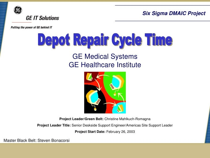 Six Sigma DMAIC Project                                     GE Medical Systems                                    GE Healt...