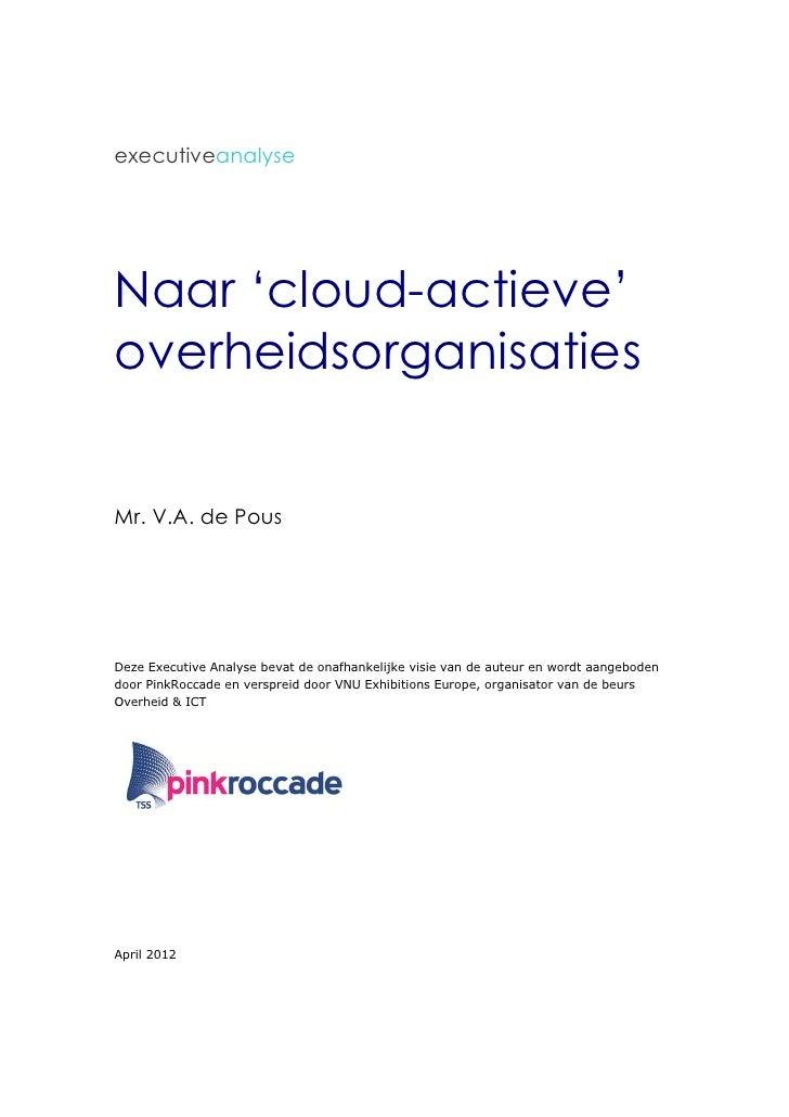 executiveanalyseNaar 'cloud-actieve'overheidsorganisatiesMr. V.A. de PousDeze Executive Analyse bevat de onafhankelijke vi...