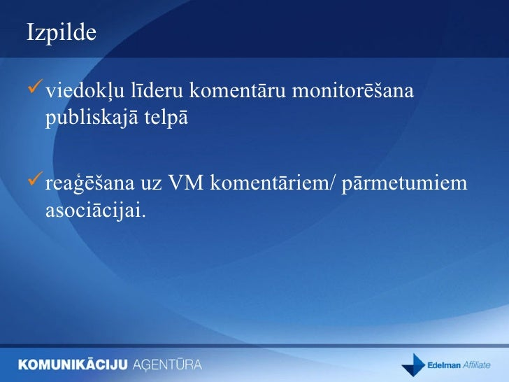 Izpilde  <ul><li>viedokļu līderu komentāru monitorēšana publiskajā telpā </li></ul><ul><li>reaģēšana uz VM komentāriem/ pā...