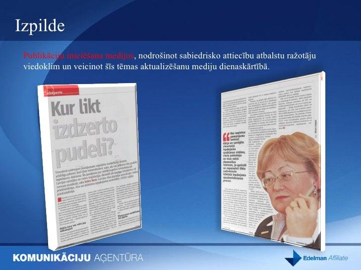 Izpilde <ul><li>Publikāciju iniciēšana medijos , nodrošinot sabiedrisko attiecību atbalstu ražotāju viedoklim un veicinot ...