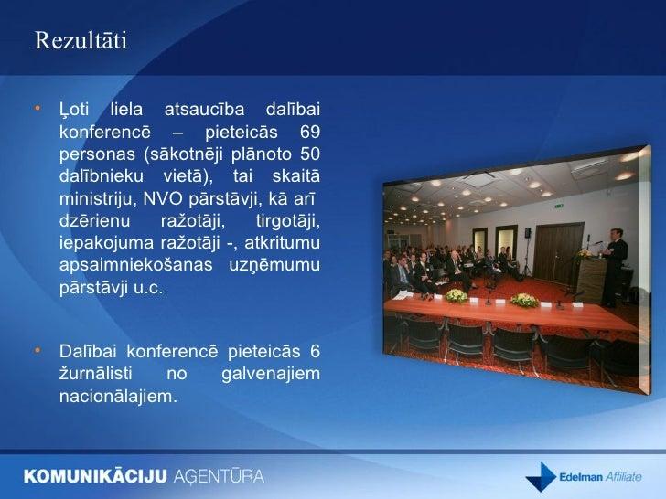 Rezultāti <ul><li>Ļoti liela atsaucība dalībai konferencē – pieteicās 69 personas (sākotnēji plānoto 50 dalībnieku vietā),...