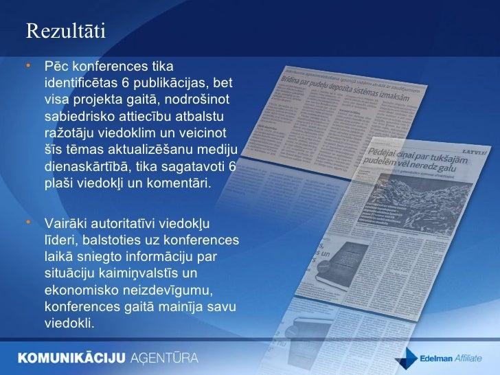 Rezultāti  <ul><li>Pēc konferences tika identificētas 6 publikācijas, bet visa projekta gaitā, nodrošinot sabiedrisko atti...