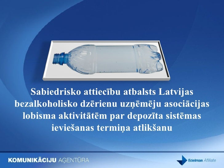 Public Affairs 2009 / 2nd place / PR support for the lobbying activities of the Latvian Association of Manufacturers of Non-Alcoholic Beverages on postponing the implementation of a deposit system Slide 2