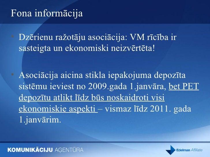 Fona informācija <ul><li>Dzērienu ražotāju asociācija: VM rīcība ir sasteigta un ekonomiski neizvērtēta! </li></ul><ul><li...