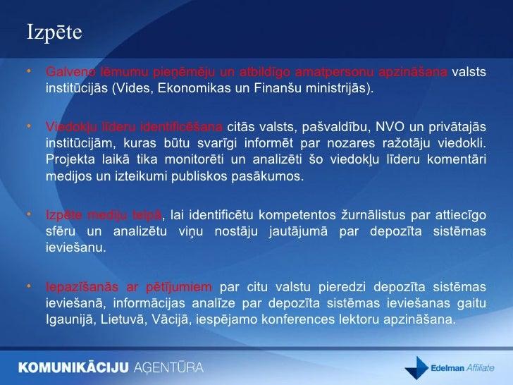 Izpēte <ul><li>Galveno lēmumu pieņēmēju un atbildīgo amatpersonu apzināšana  valsts institūcijās (Vides, Ekonomikas un Fin...