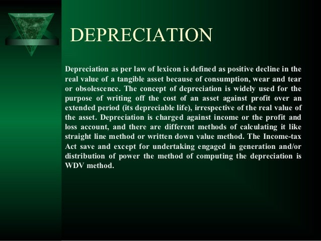 DEPRECIATIONDepreciation as per law of lexicon is defined as positive decline in thereal value of a tangible asset because...