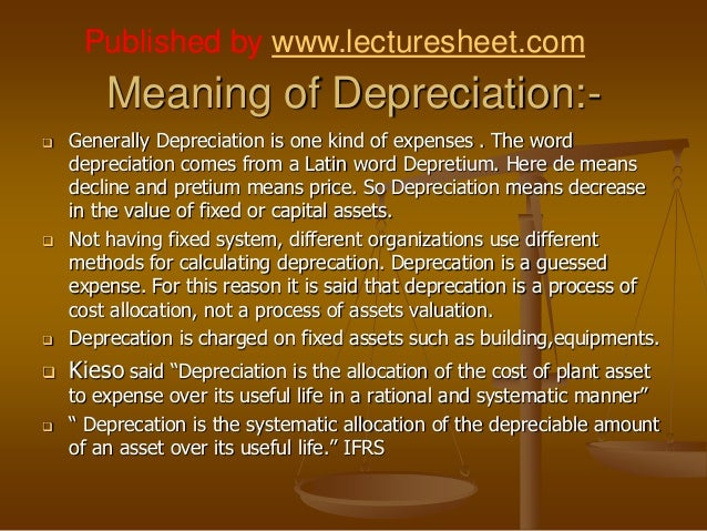 Published by www.lecturesheet.com        Meaning of Depreciation:-   Generally Depreciation is one kind of expenses . The...