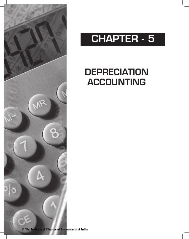 chapter - 5 depreciation accounting © The Institute of Chartered Accountants of India