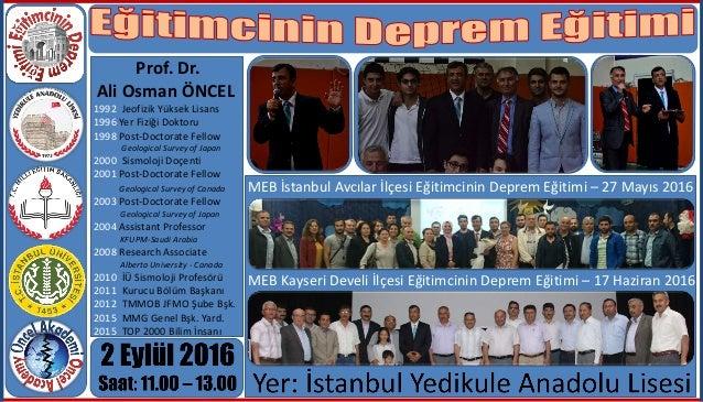 . Prof. Dr. Ali Osman ÖNCEL 1992 Jeofizik Yüksek Lisans 1996 Yer Fiziği Doktoru 1998 Post-Doctorate Fellow Geological Surv...