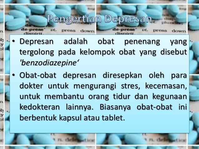 • Depresan adalah obat penenang yang tergolong pada kelompok obat yang disebut 'benzodiazepine' • Obat-obat depresan dires...