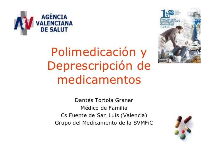 Polimedicación yDeprescripción de medicamentos        Dantés Tórtola Graner          Médico de Familia   Cs Fuente de San ...