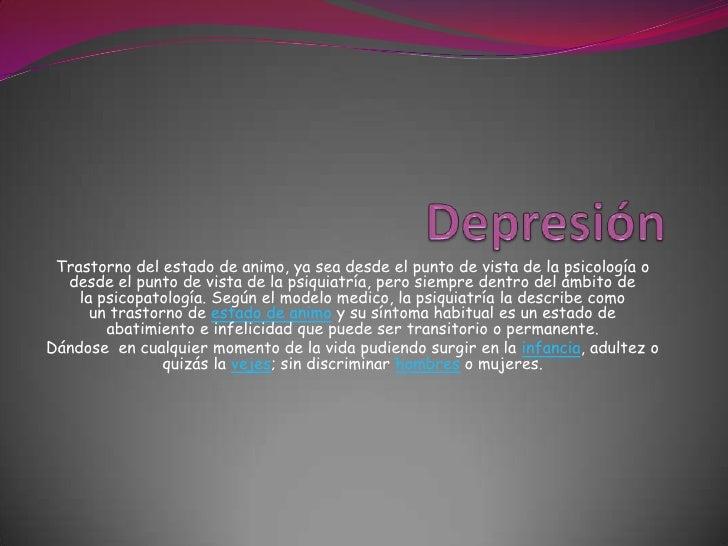 Trastorno del estado de animo, ya sea desde el punto de vista de la psicología o  desde el punto de vista de la psiquiatrí...
